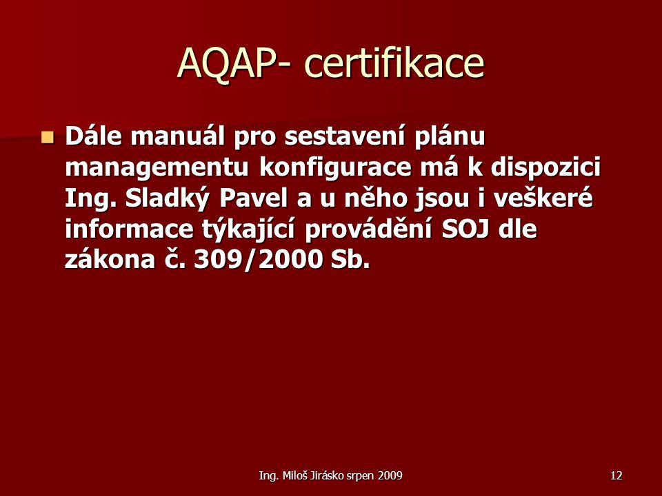 Ing. Miloš Jirásko srpen 200912 AQAP- certifikace Dále manuál pro sestavení plánu managementu konfigurace má k dispozici Ing. Sladký Pavel a u něho js