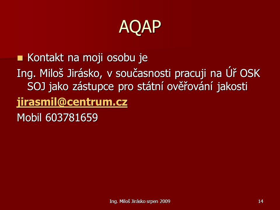 Ing. Miloš Jirásko srpen 200914 AQAP Kontakt na moji osobu je Kontakt na moji osobu je Ing. Miloš Jirásko, v současnosti pracuji na Úř OSK SOJ jako zá