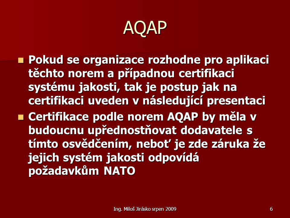 Ing. Miloš Jirásko srpen 20096 AQAP Pokud se organizace rozhodne pro aplikaci těchto norem a případnou certifikaci systému jakosti, tak je postup jak