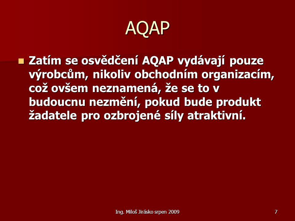 Ing. Miloš Jirásko srpen 20097 AQAP Zatím se osvědčení AQAP vydávají pouze výrobcům, nikoliv obchodním organizacím, což ovšem neznamená, že se to v bu