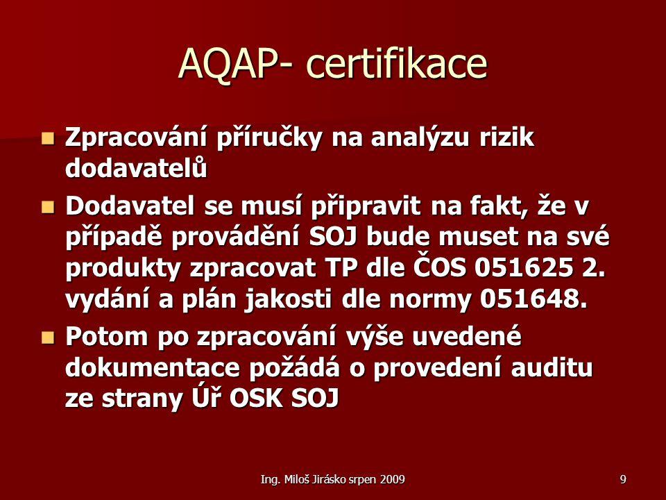Ing. Miloš Jirásko srpen 20099 AQAP- certifikace Zpracování příručky na analýzu rizik dodavatelů Zpracování příručky na analýzu rizik dodavatelů Dodav