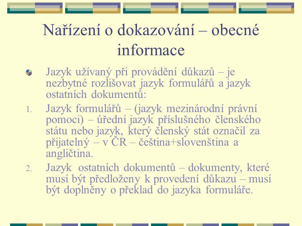 Nařízení o dokazování – obecné informace Jazyk užívaný při provádění důkazů – je nezbytné rozlišovat jazyk formulářů a jazyk ostatních dokumentů: 1. J