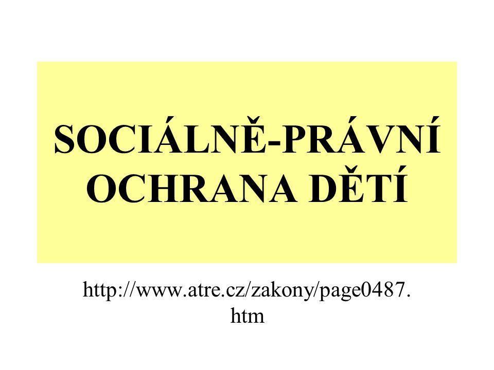 SOCIÁLNĚ-PRÁVNÍ OCHRANA DĚTÍ http://www.atre.cz/zakony/page0487. htm