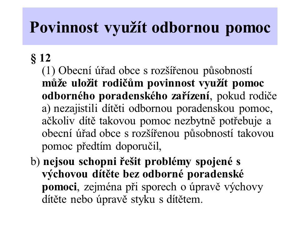 Povinnost využít odbornou pomoc § 12 (1) Obecní úřad obce s rozšířenou působností může uložit rodičům povinnost využít pomoc odborného poradenského za
