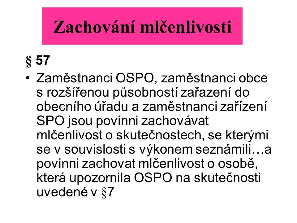 § 57 Zaměstnanci OSPO, zaměstnanci obce s rozšířenou působností zařazení do obecního úřadu a zaměstnanci zařízení SPO jsou povinni zachovávat mlčenliv