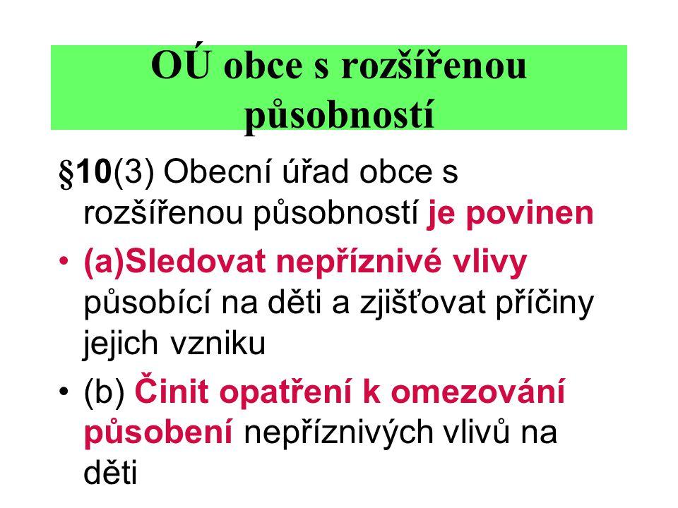 §10(3) Obecní úřad obce s rozšířenou působností je povinen (a)Sledovat nepříznivé vlivy působící na děti a zjišťovat příčiny jejich vzniku (b) Činit o