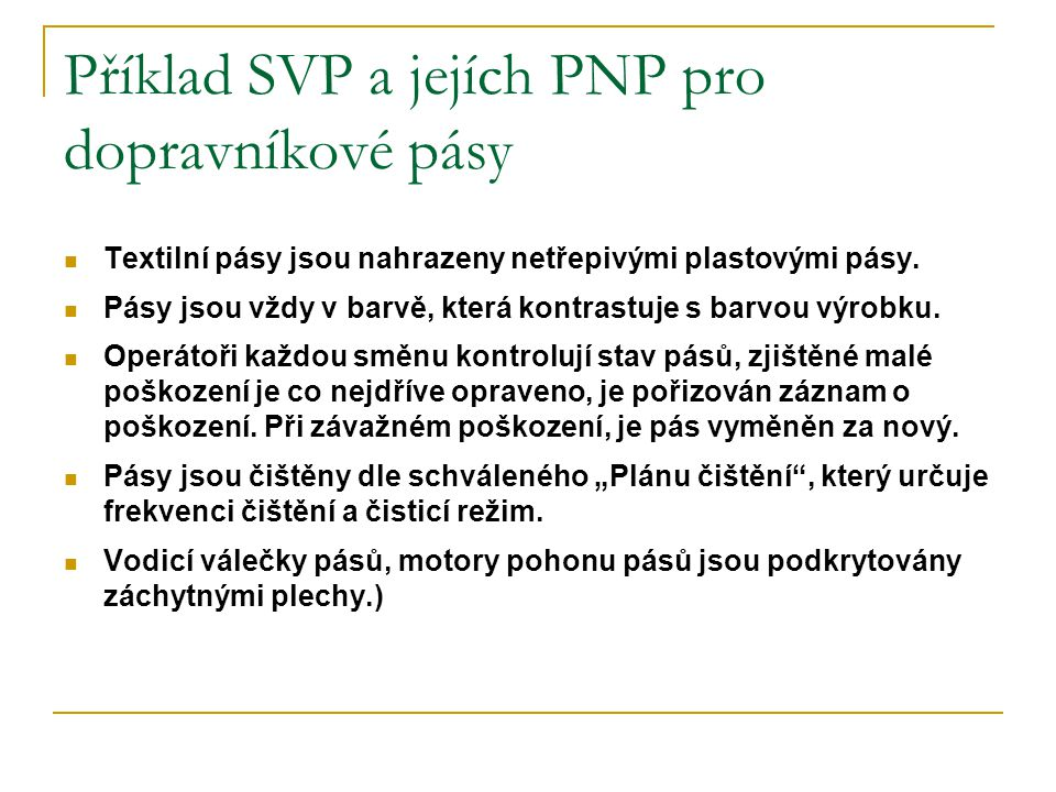 Příklad SVP a jejích PNP pro dopravníkové pásy Textilní pásy jsou nahrazeny netřepivými plastovými pásy.