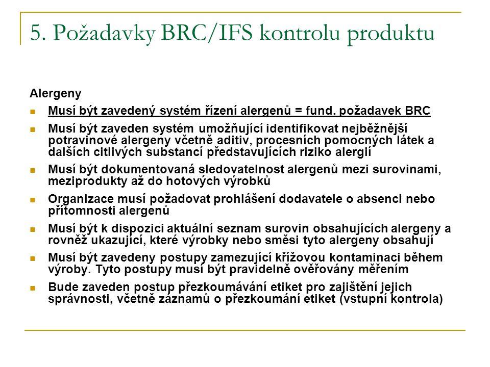 5.Požadavky BRC/IFS kontrolu produktu Alergeny Musí být zavedený systém řízení alergenů = fund.