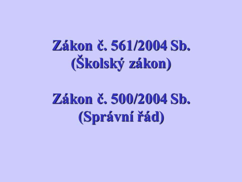 Zákon č. 561/2004 Sb. (Školský zákon) Zákon č. 500/2004 Sb. (Správní řád)