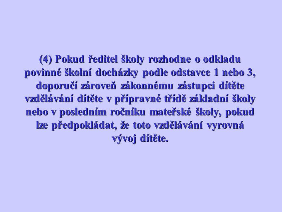 (4) Pokud ředitel školy rozhodne o odkladu povinné školní docházky podle odstavce 1 nebo 3, doporučí zároveň zákonnému zástupci dítěte vzdělávání dítě