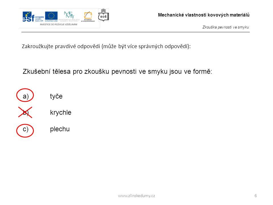 www.zlinskedumy.cz Zakroužkujte pravdivé odpovědi (může být více správných odpovědí): 6 Zkušební tělesa pro zkoušku pevnosti ve smyku jsou ve formě: a