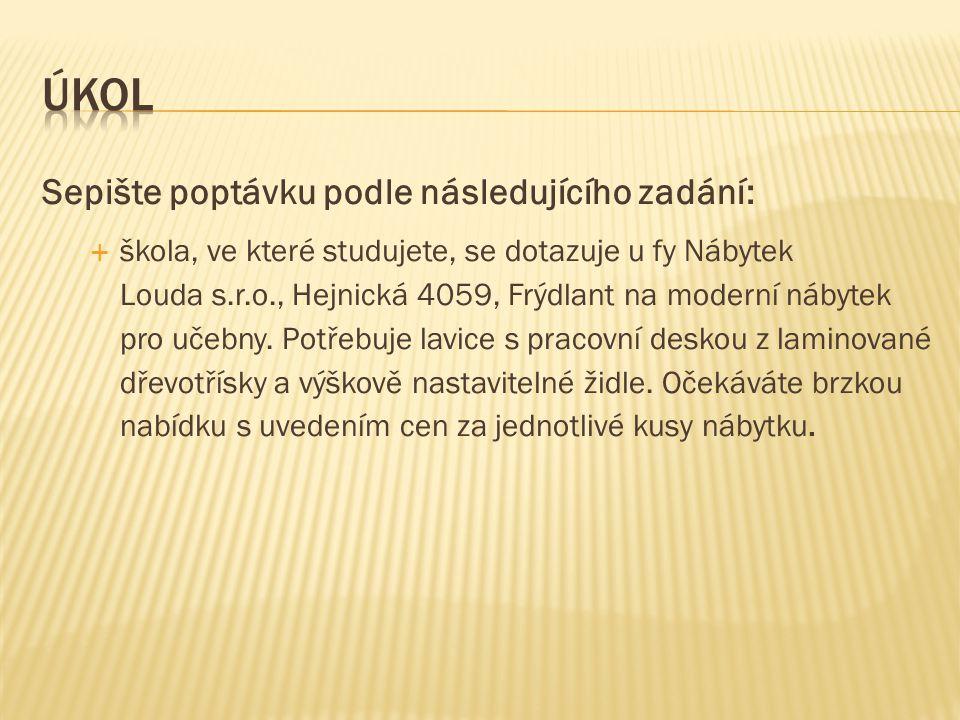 Sepište poptávku podle následujícího zadání:  škola, ve které studujete, se dotazuje u fy Nábytek Louda s.r.o., Hejnická 4059, Frýdlant na moderní nábytek pro učebny.