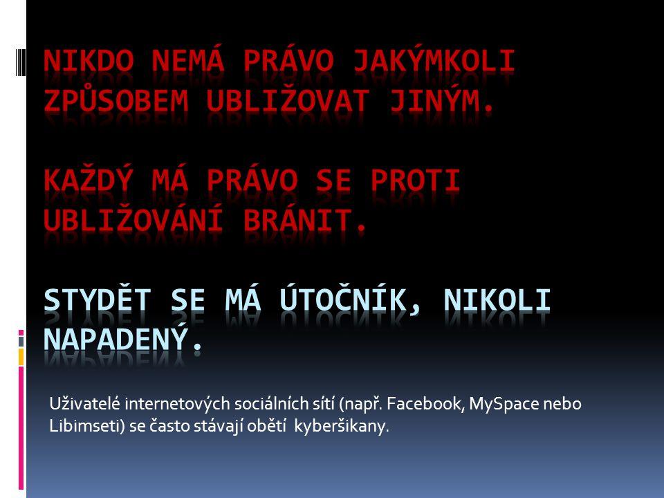 Uživatelé internetových sociálních sítí (např. Facebook, MySpace nebo Libimseti) se často stávají obětí kyberšikany.