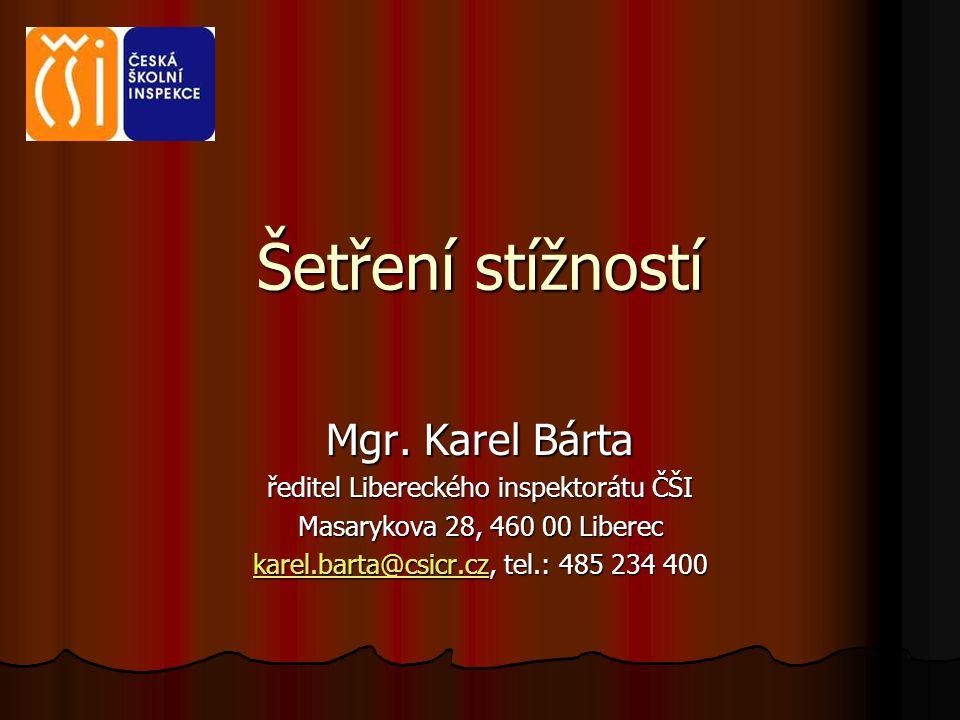 Šetření stížností Mgr. Karel Bárta ředitel Libereckého inspektorátu ČŠI Masarykova 28, 460 00 Liberec karel.barta@csicr.czkarel.barta@csicr.cz, tel.: