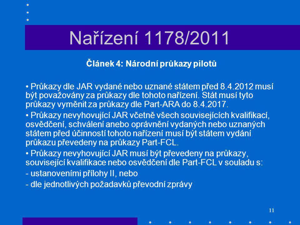 11 Nařízení 1178/2011 Článek 4: Národní průkazy pilotů Průkazy dle JAR vydané nebo uznané státem před 8.4.2012 musí být považovány za průkazy dle tohoto nařízení.