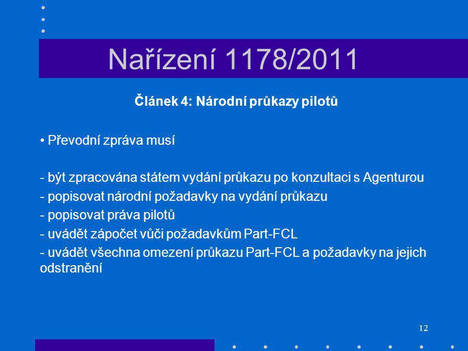 12 Nařízení 1178/2011 Článek 4: Národní průkazy pilotů Převodní zpráva musí - být zpracována státem vydání průkazu po konzultaci s Agenturou - popisovat národní požadavky na vydání průkazu - popisovat práva pilotů - uvádět zápočet vůči požadavkům Part-FCL - uvádět všechna omezení průkazu Part-FCL a požadavky na jejich odstranění