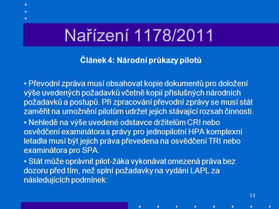 13 Nařízení 1178/2011 Článek 4: Národní průkazy pilotů Převodní zpráva musí obsahovat kopie dokumentů pro doložení výše uvedených požadavků včetně kopií příslušných národních požadavků a postupů.