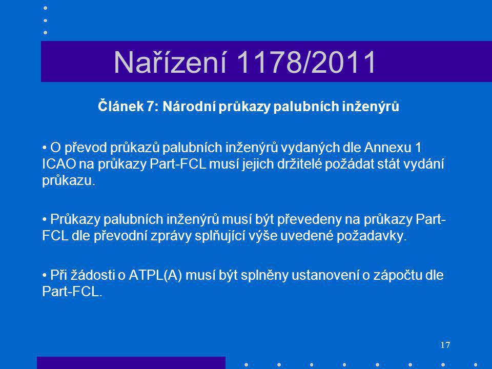 17 Nařízení 1178/2011 Článek 7: Národní průkazy palubních inženýrů O převod průkazů palubních inženýrů vydaných dle Annexu 1 ICAO na průkazy Part-FCL musí jejich držitelé požádat stát vydání průkazu.