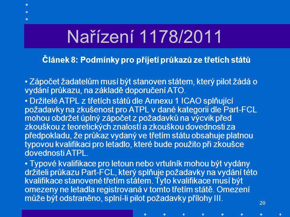 20 Nařízení 1178/2011 Článek 8: Podmínky pro přijetí průkazů ze třetích států Zápočet žadatelům musí být stanoven státem, který pilot žádá o vydání průkazu, na základě doporučení ATO.