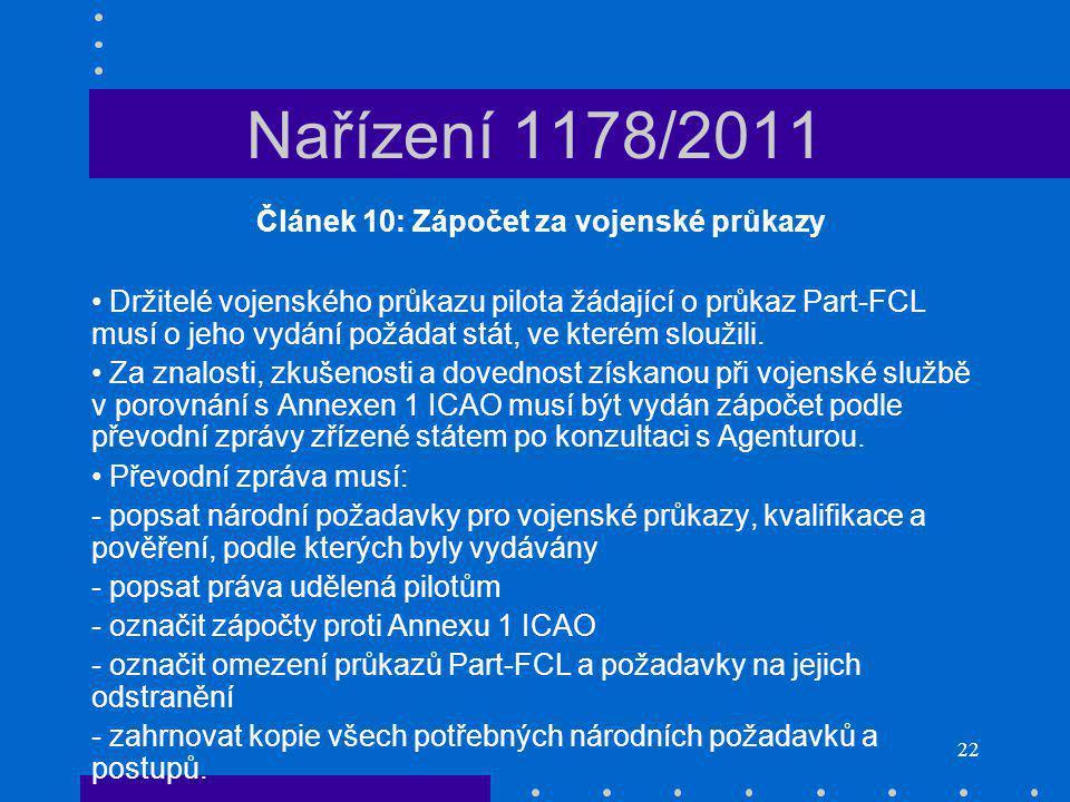 22 Nařízení 1178/2011 Článek 10: Zápočet za vojenské průkazy Držitelé vojenského průkazu pilota žádající o průkaz Part-FCL musí o jeho vydání požádat stát, ve kterém sloužili.