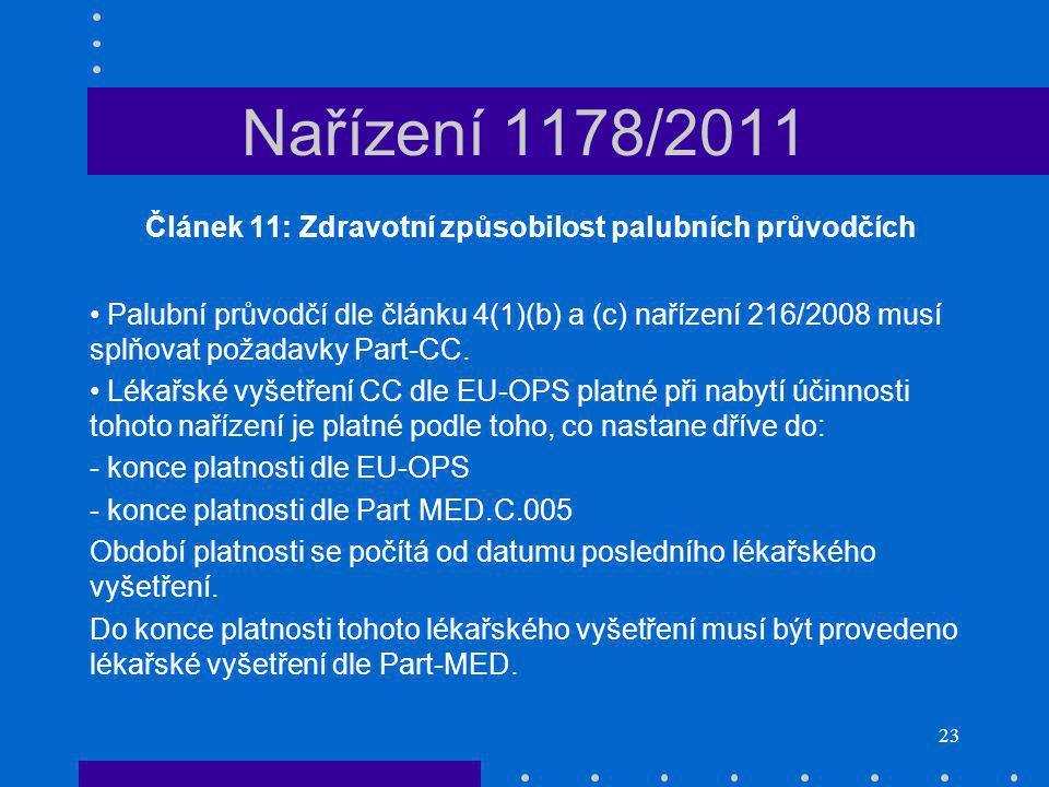 23 Nařízení 1178/2011 Článek 11: Zdravotní způsobilost palubních průvodčích Palubní průvodčí dle článku 4(1)(b) a (c) nařízení 216/2008 musí splňovat požadavky Part-CC.