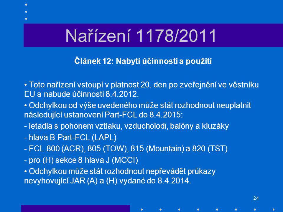 24 Nařízení 1178/2011 Článek 12: Nabytí účinnosti a použití Toto nařízení vstoupí v platnost 20.