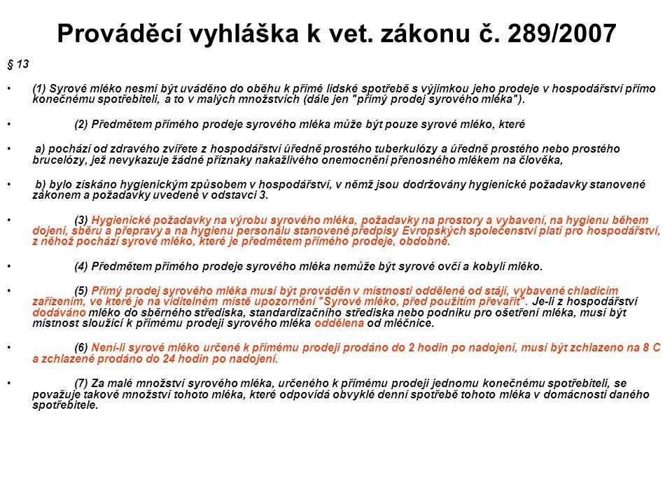 """Vyhláška o přizpůsobení požadavků… 128/2009 Upravuje požadavky na """"MALÉ FAREMNÍ MLÉKÁRNY A MALÁ FAREMNÍ JATKA u kterých je zpracování masa a mléka """"omezenou a okrajovou činností Nevztahuje se na """"prodej (nezpracovaného) mléka ze dvora dle §27a veterinárního zákona ale na """"finalizaci tj."""