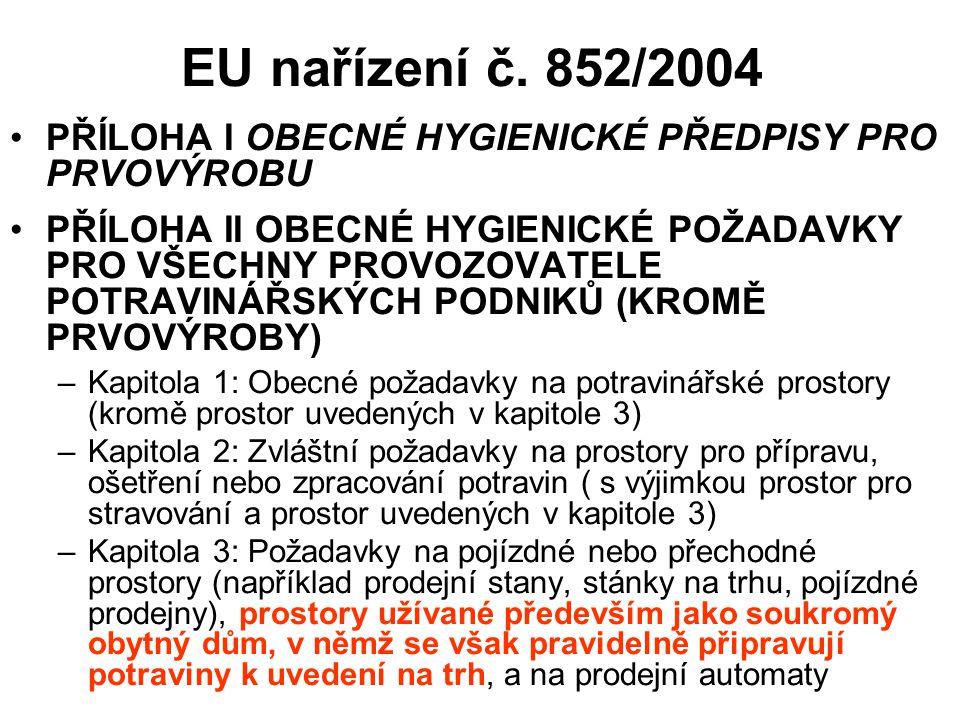 EU nařízení č. 852/2004 PŘÍLOHA I OBECNÉ HYGIENICKÉ PŘEDPISY PRO PRVOVÝROBU PŘÍLOHA II OBECNÉ HYGIENICKÉ POŽADAVKY PRO VŠECHNY PROVOZOVATELE POTRAVINÁ