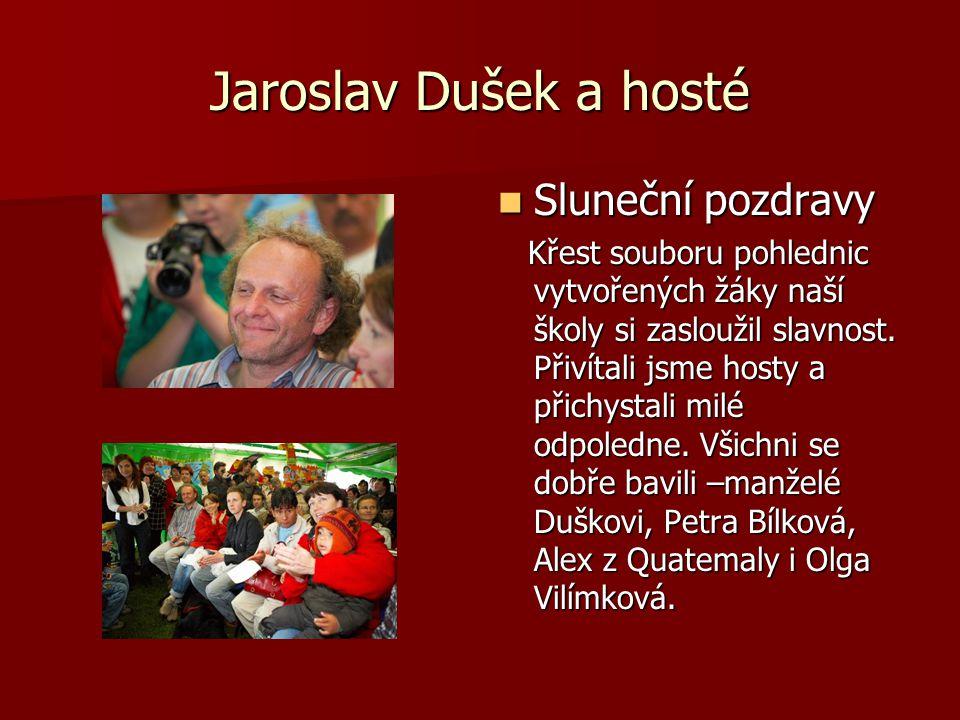 Jaroslav Dušek a hosté Sluneční pozdravy Sluneční pozdravy Křest souboru pohlednic vytvořených žáky naší školy si zasloužil slavnost.