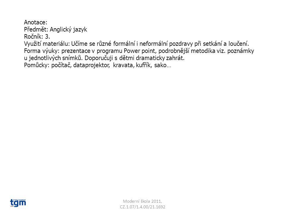 Anotace: Předmět: Anglický jazyk Ročník: 3. Využití materiálu: Učíme se různé formální i neformální pozdravy při setkání a loučení. Forma výuky: preze