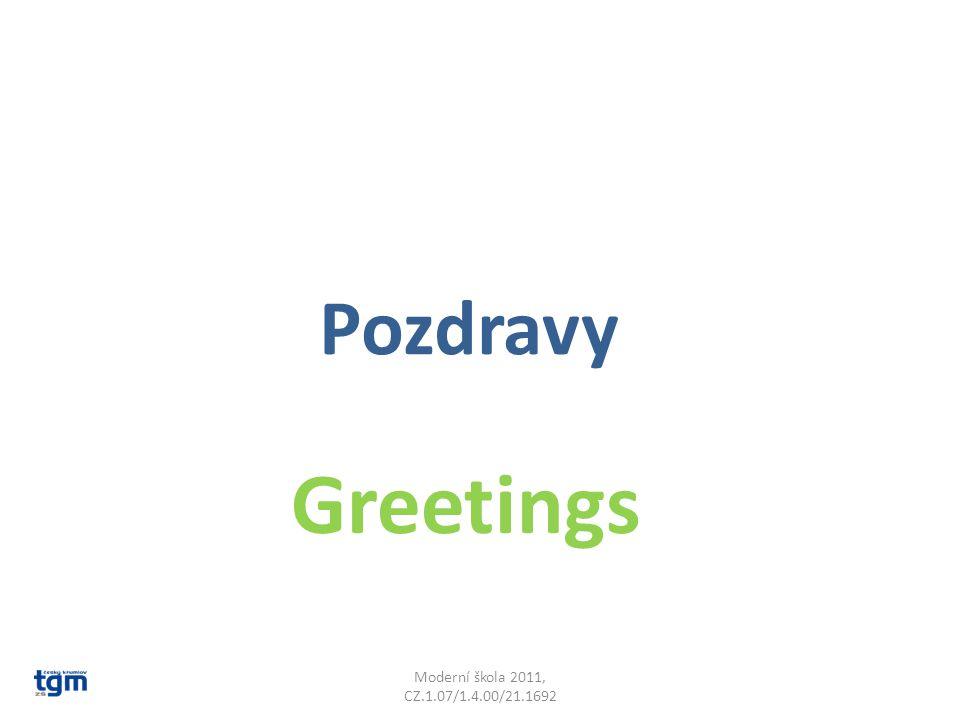 Greetings Moderní škola 2011, CZ.1.07/1.4.00/21.1692 Pozdravy