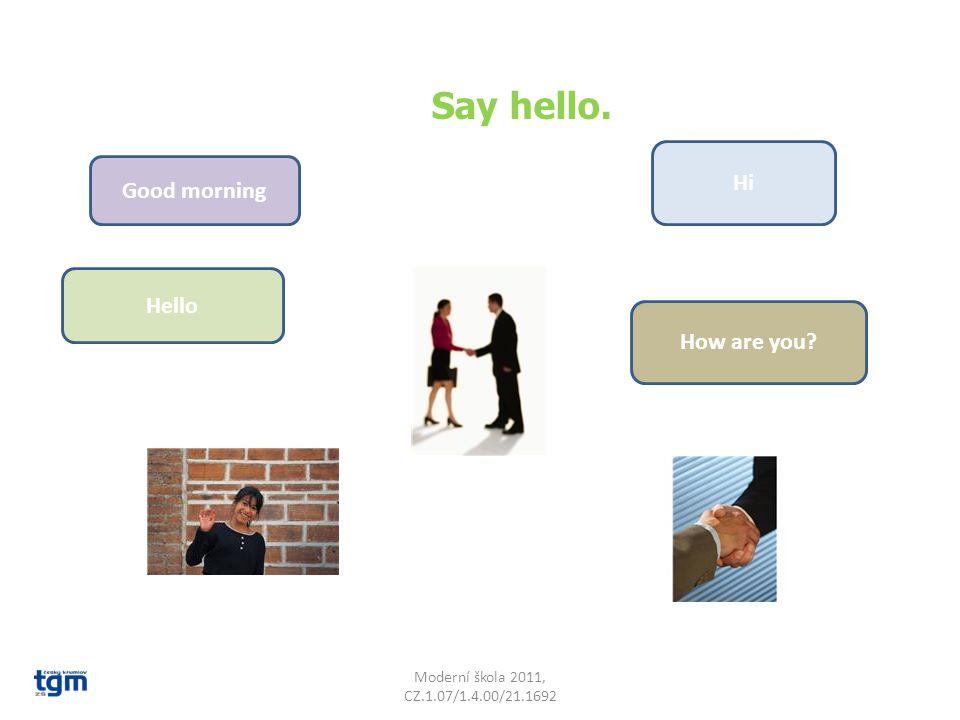 Co odpovíš na: How are you.Moderní škola 2011, CZ.1.07/1.4.00/21.1692 Stejnou frázi: How are you.