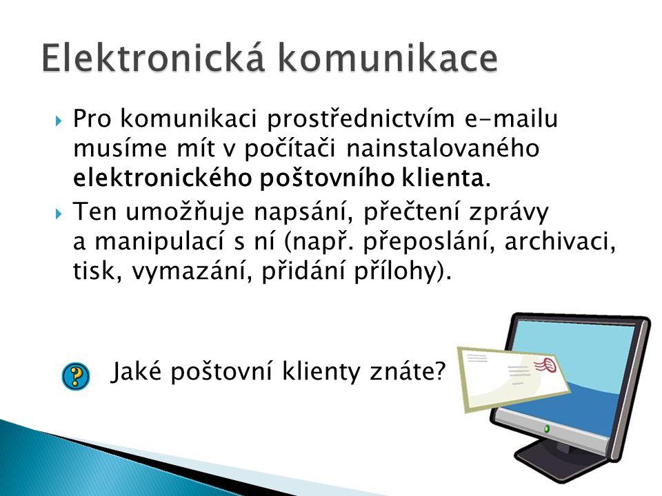  Pro komunikaci prostřednictvím e-mailu musíme mít v počítači nainstalovaného elektronického poštovního klienta.  Ten umožňuje napsání, přečtení zpr