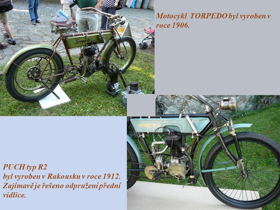 Motocykl TORPEDO byl vyroben v roce 1906.PUCH typ R2 byl vyroben v Rakousku v roce 1912.