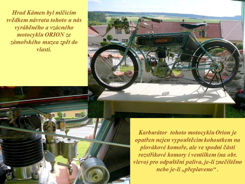 Hrad Kámen byl mlčícím svědkem návratu tohoto u nás vyráběného a vzácného motocyklu ORION ze zámořského muzea zpět do vlasti. Karburátor tohoto motocy