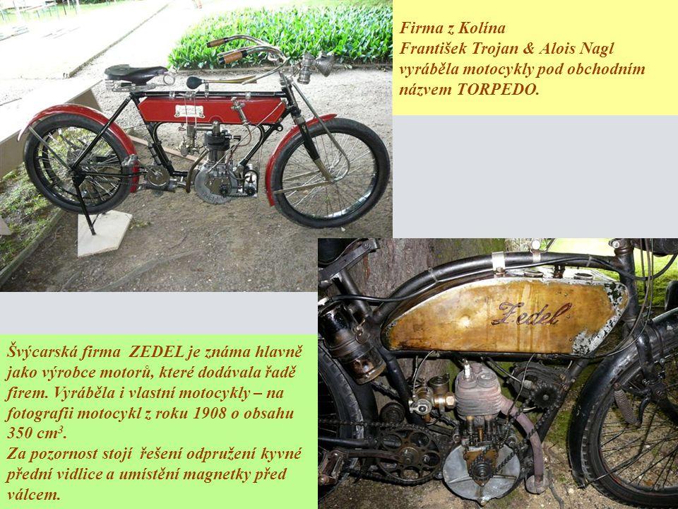 Firma z Kolína František Trojan & Alois Nagl vyráběla motocykly pod obchodním názvem TORPEDO. Švýcarská firma ZEDEL je známa hlavně jako výrobce motor