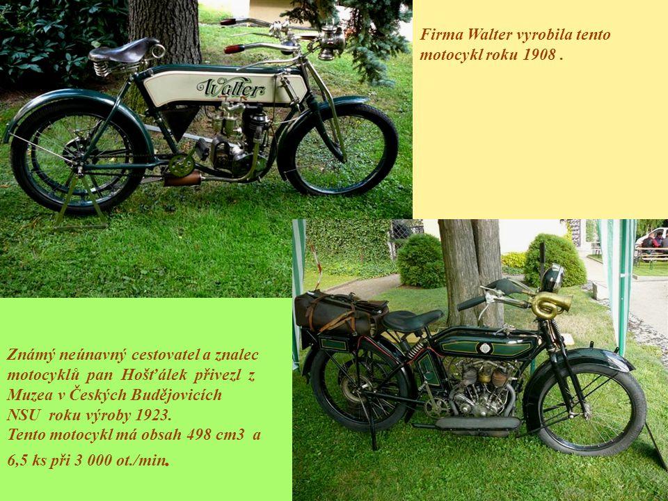 Firma Walter vyrobila tento motocykl roku 1908. Známý neúnavný cestovatel a znalec motocyklů pan Hošťálek přivezl z Muzea v Českých Budějovicích NSU r