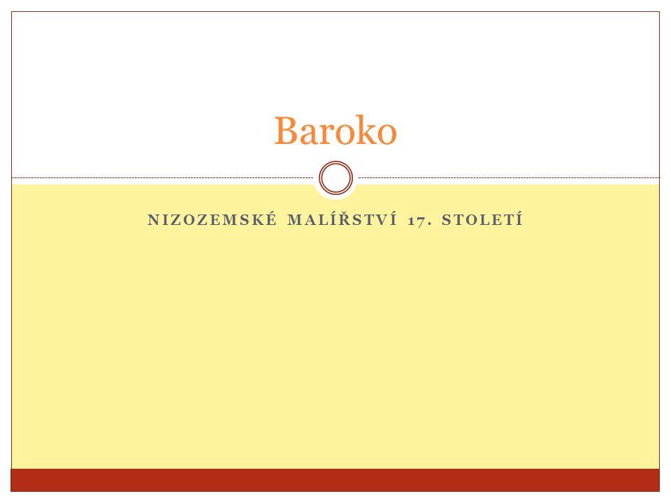 NIZOZEMSKÉ MALÍŘSTVÍ 17. STOLETÍ Baroko