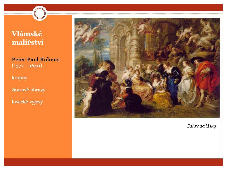 Vlámské malířství Peter Paul Rubens (1577 – 1640) krajiny žánrové obrazy lovecké výjevy Zahrada lásky