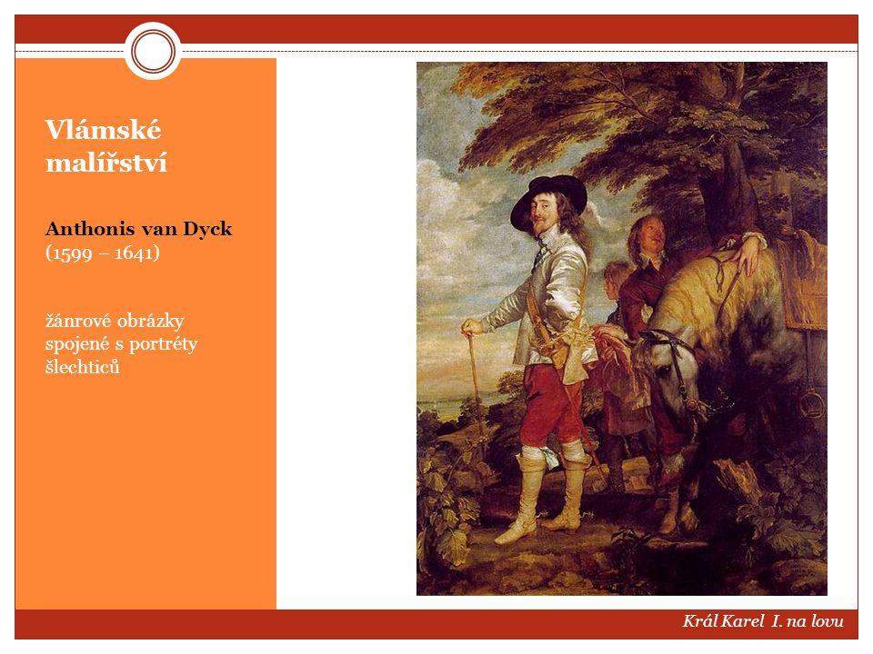 Vlámské malířství Anthonis van Dyck (1599 – 1641) žánrové obrázky spojené s portréty šlechticů Král Karel I. na lovu