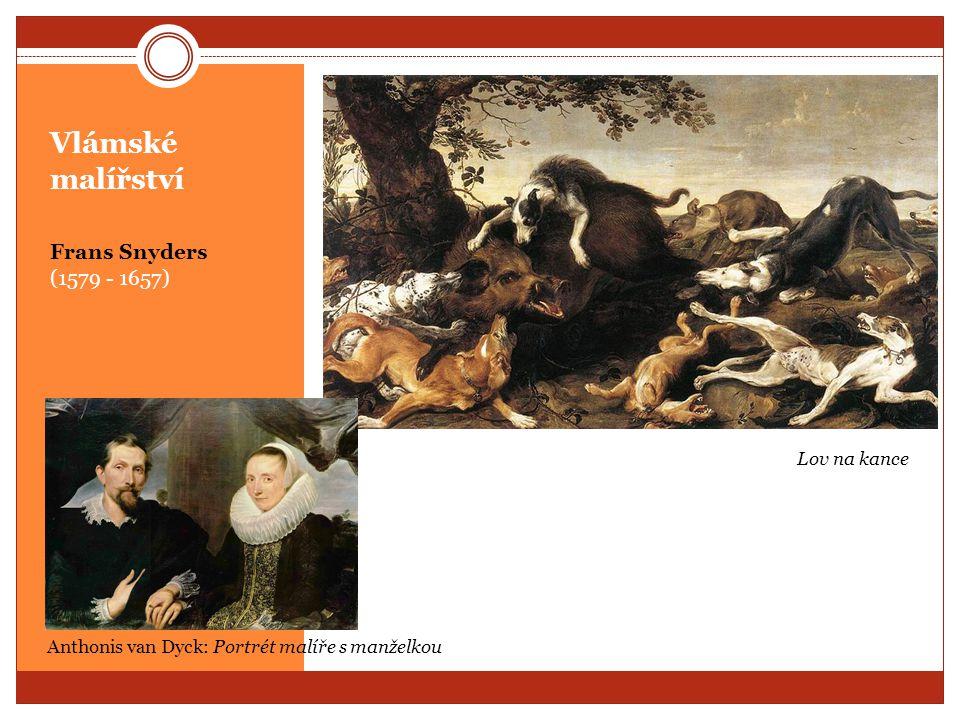 Vlámské malířství Frans Snyders (1579 - 1657) Anthonis van Dyck: Portrét malíře s manželkou Lov na kance