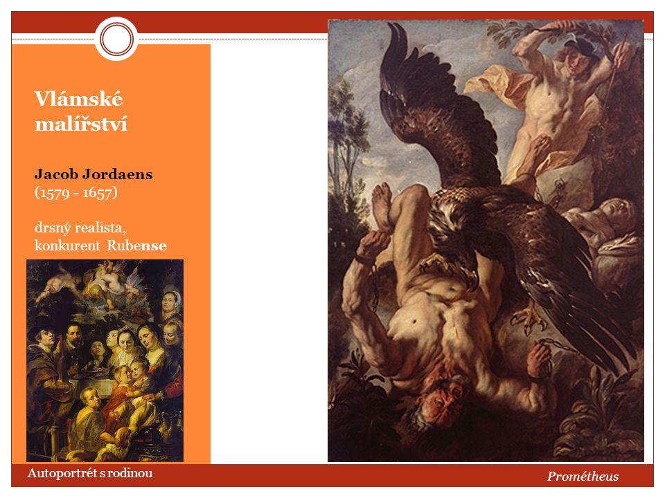 Vlámské malířství Jacob Jordaens (1579 - 1657) drsný realista, konkurent Rubense Autoportrét s rodinou Prométheus