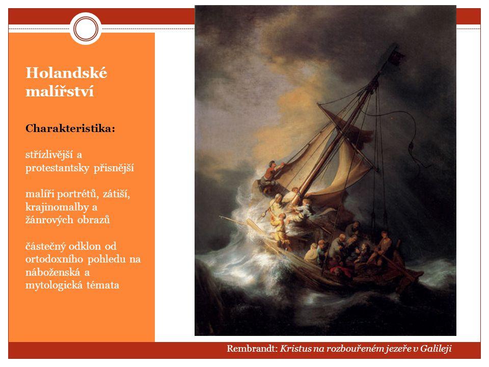 Holandské malířství Charakteristika: střízlivější a protestantsky přisnější malíři portrétů, zátiší, krajinomalby a žánrových obrazů částečný odklon o