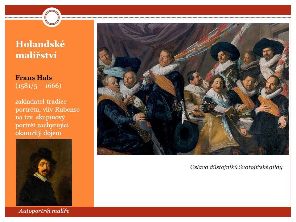 Holandské malířství Frans Hals (1581/5 – 1666) zakladatel tradice portrétu, vliv Rubense na tzv. skupinový portrét zachycující okamžitý dojem Autoport