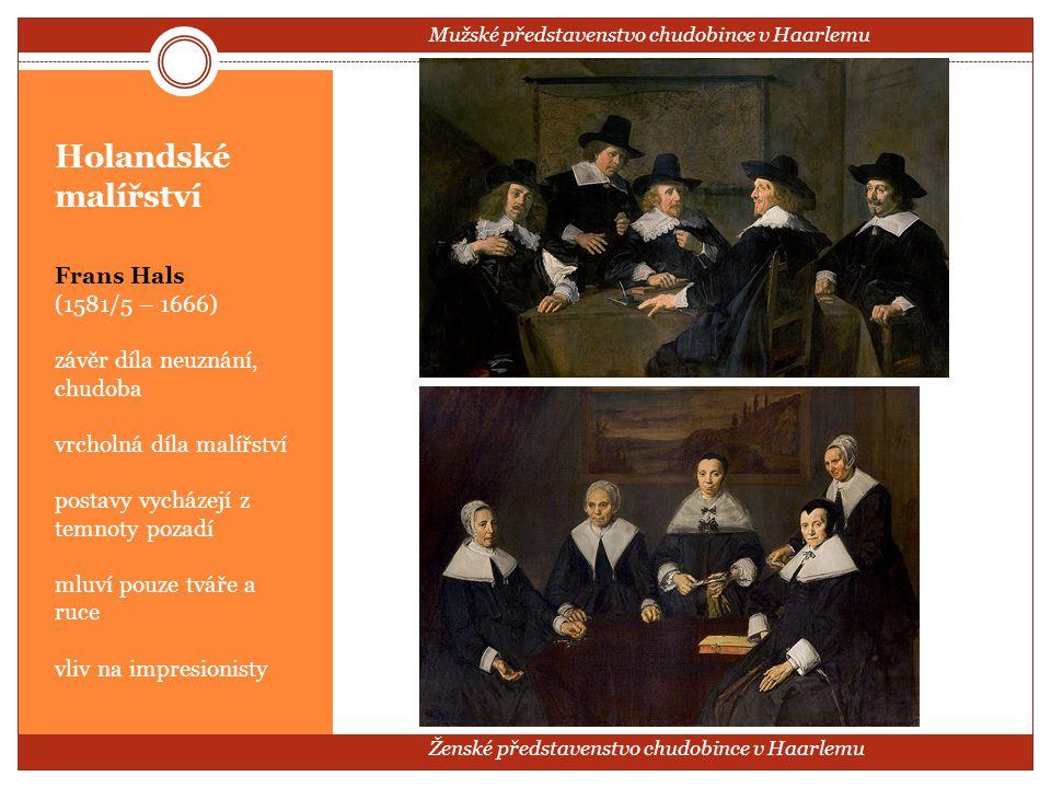 Holandské malířství Frans Hals (1581/5 – 1666) závěr díla neuznání, chudoba vrcholná díla malířství postavy vycházejí z temnoty pozadí mluví pouze tvá