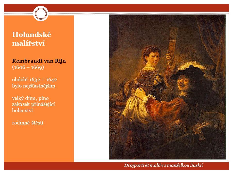 Holandské malířství Rembrandt van Rijn (1606 – 1669) období 1632 – 1642 bylo nejšťastnějším velký dům, plno zakázek přinášející bohatství rodinné štěs