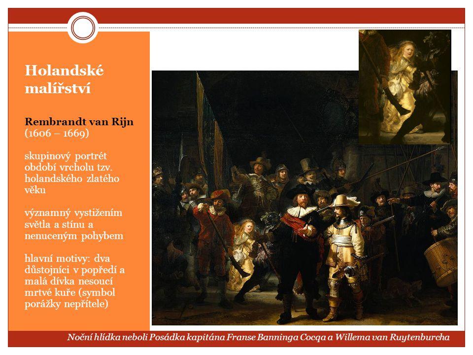 Holandské malířství Rembrandt van Rijn (1606 – 1669) skupinový portrét období vrcholu tzv. holandského zlatého věku významný vystižením světla a stínu