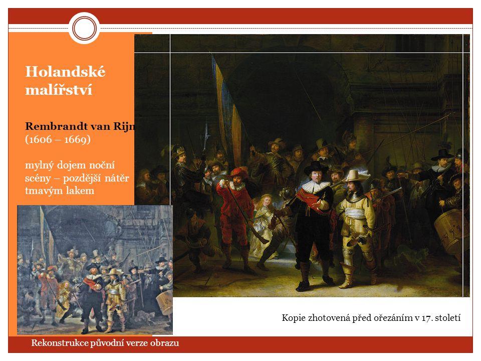 Holandské malířství Rembrandt van Rijn (1606 – 1669) mylný dojem noční scény – pozdější nátěr tmavým lakem Rekonstrukce původní verze obrazu Kopie zho
