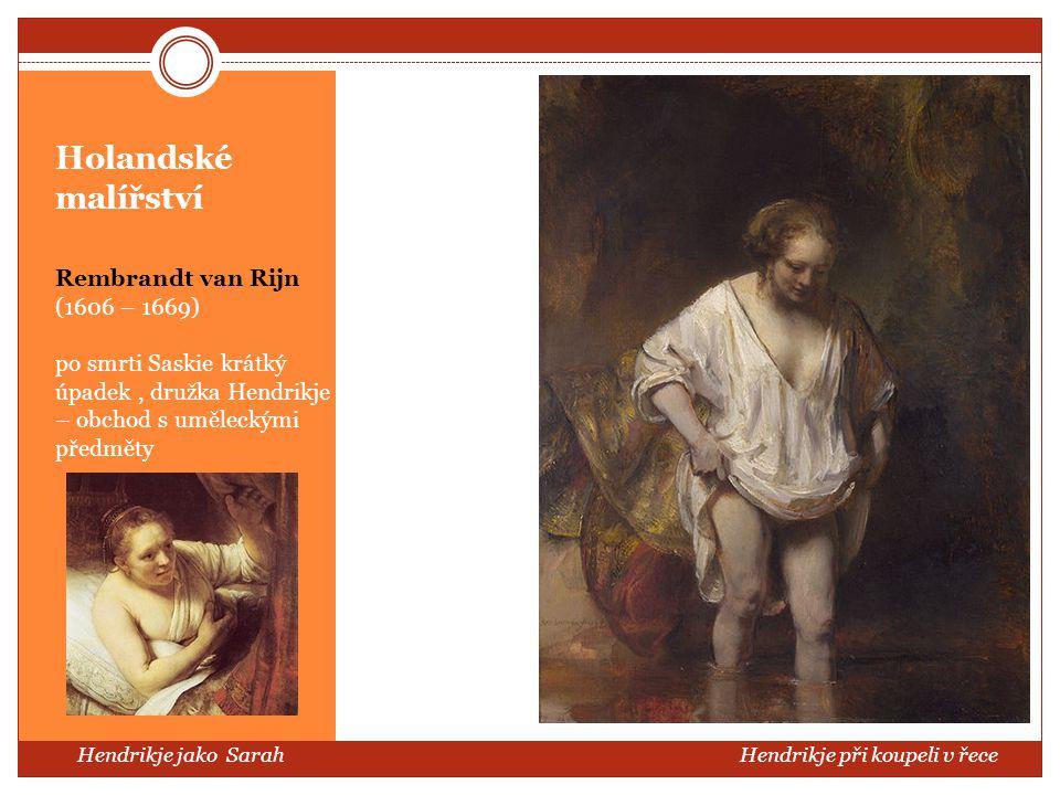 Holandské malířství Rembrandt van Rijn (1606 – 1669) po smrti Saskie krátký úpadek, družka Hendrikje – obchod s uměleckými předměty Hendrikje jako Sar