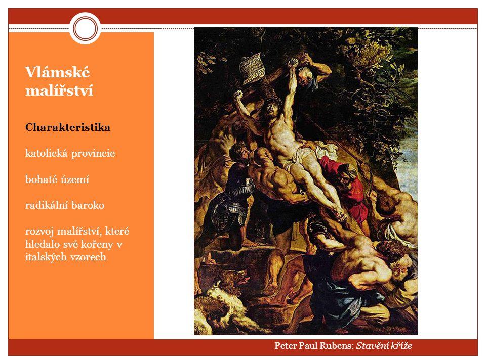 Vlámské malířství Charakteristika katolická provincie bohaté území radikální baroko rozvoj malířství, které hledalo své kořeny v italských vzorech Pet